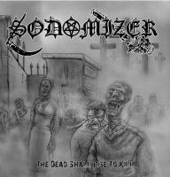 SODOMIZER (Bra) - The Dead Shall Rise to Kill, CD