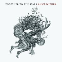 TOGETHER TO THE STARS (Swe) - As We Wither, DigiCD